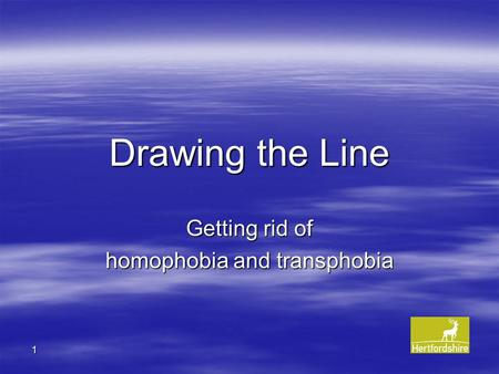 1 Drawing the Line Getting rid of homophobia and transphobia.