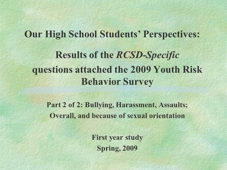 Our High School Students' Perspectives: Results of the RCSD-Specific questions attached the 2009 Youth Risk Behavior Survey Part 2 of 2: Bullying, Harassment,