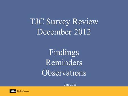 TJC Survey Review December 2012 Findings Reminders Observations Jan. 2013.