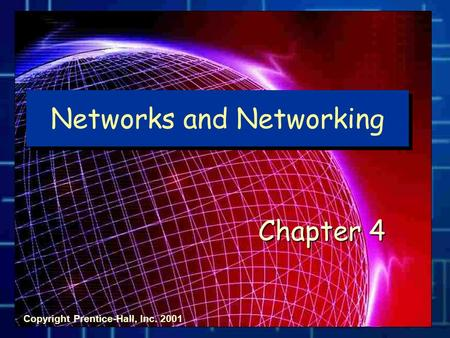 Networks and Networking Chapter 4 Copyright Prentice-Hall, Inc. 2001.