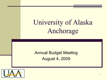 University of Alaska Anchorage Annual Budget Meeting August 4, 2009 1.