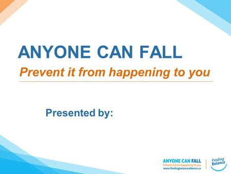 ANYONE CAN FALL Presented by: Prevent it from happening to you.