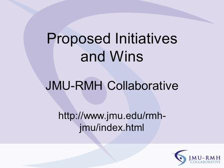 Proposed Initiatives and Wins JMU-RMH Collaborative  jmu/index.html.
