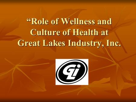 """Role of Wellness and Culture of Health at Great Lakes Industry, Inc."