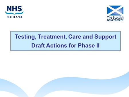 Testing, Treatment, Care and Support Draft Actions for Phase II.