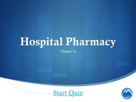 Hospital Pharmacy Chapter 16 Start Quiz. Which health-care team does a technician in a hospital pharmacy NOT interact with?
