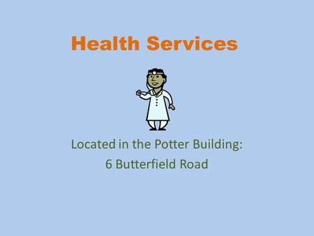 Health Services Located in the Potter Building: 6 Butterfield Road.