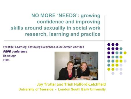 NO MORE 'NEEDS': growing confidence and improving skills around sexuality in social work research, learning and practice Practical Learning: achieving.