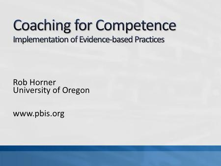 Rob Horner University of Oregon www.pbis.org. Current assumptions/research about coaching Define the experience with coaching in SWPBS implementation.
