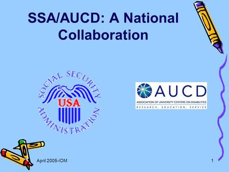 April 2005-IOM1 SSA/AUCD: A National Collaboration.