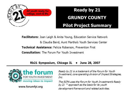 Www.forumfyi.org Ready by 21 is a trademark of the Forum for Youth Investment, core operating division of Impact Strategies, Inc. The SCPA uses the Forum.