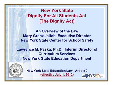 New York State Dignity For All Students Act (The Dignity Act) An Overview of the Law Mary Grenz Jalloh, Executive Director New York State Center for School.