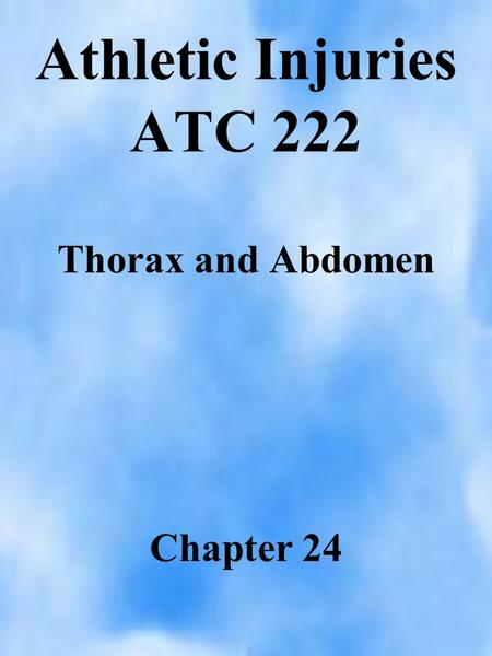 Athletic Injuries ATC 222 Thorax and Abdomen Chapter 24.