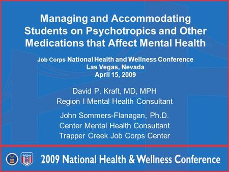 Managing and Accommodating Students on Psychotropics and Other Medications that Affect Mental Health Job Corps National Health and Wellness Conference.