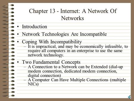 Chapter 13 - Internet: A Network Of Networks Introduction Network Technologies Are Incompatible Coping With Incompatibility –It is impractical, and may.
