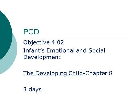 PCD Objective 4.02 Infant's Emotional and Social Development The Developing Child-Chapter 8 3 days.