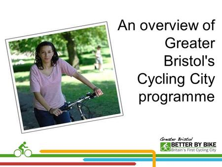 An overview of Greater Bristol's Cycling City programme.