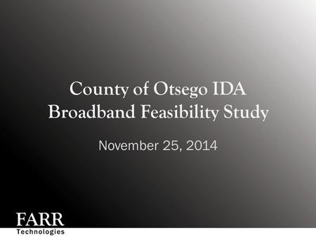 County of Otsego IDA Broadband Feasibility Study November 25, 2014.