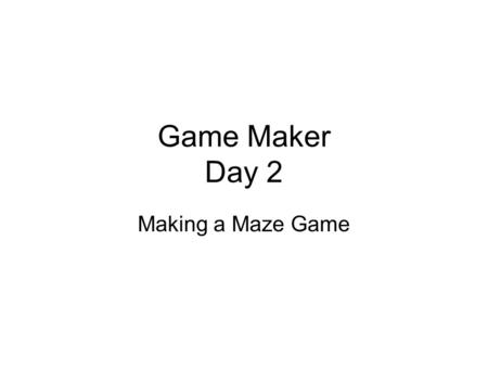 Game Maker Day 2 Making a Maze Game.