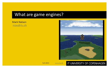 Mark Nelson What are game engines? Fall 2013