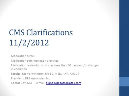 CMS Clarifications 11/2/2012 Medication errors Medication administration practices Medication review for short stays less than 30 days and/or changes in.