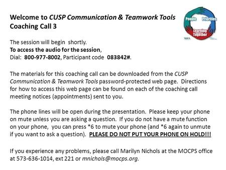 Welcome to CUSP Communication & Teamwork Tools Coaching Call 3 The session will begin shortly. To access the audio for the session, Dial: 800-977-8002,