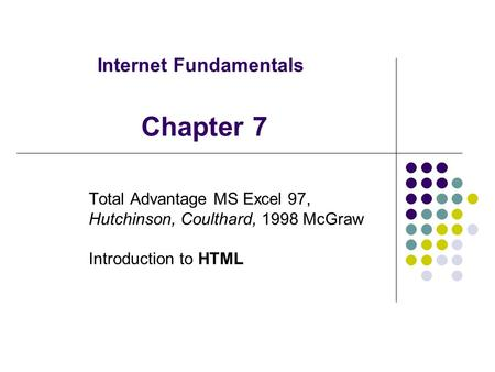 Internet Fundamentals Total Advantage MS Excel 97, Hutchinson, Coulthard, 1998 McGraw Introduction to HTML Chapter 7.