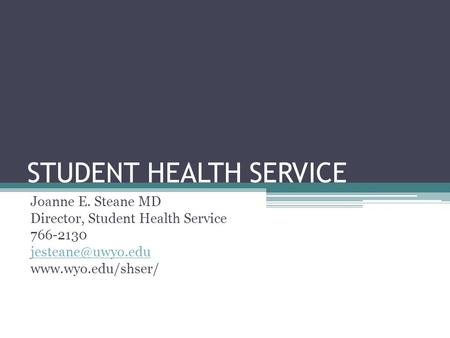 STUDENT HEALTH SERVICE Joanne E. Steane MD Director, Student Health Service 766-2130