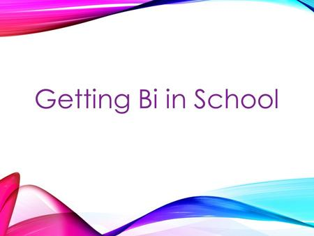 Getting Bi in School.