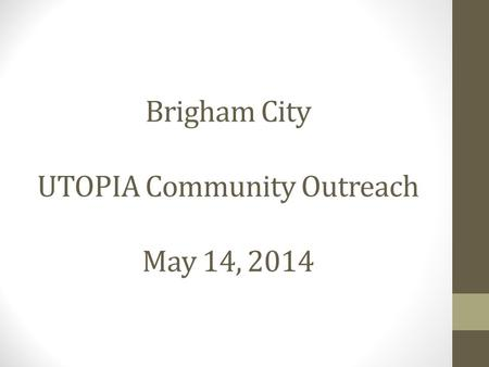 Brigham City UTOPIA Community Outreach May 14, 2014.