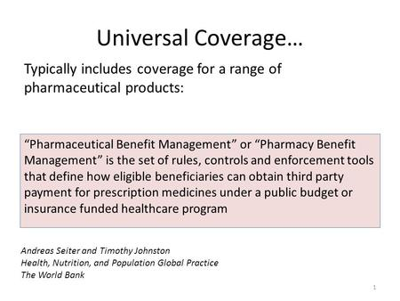 "Universal Coverage… ""Pharmaceutical Benefit Management"" or ""Pharmacy Benefit Management"" is the set of rules, controls and enforcement tools that define."