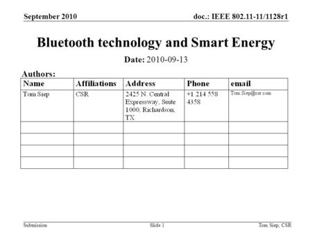 Doc.: IEEE 802.11-11/1128r1 Submission September 2010 Tom Siep, CSRSlide 1 Bluetooth technology and Smart Energy Date: 2010-09-13 Authors: