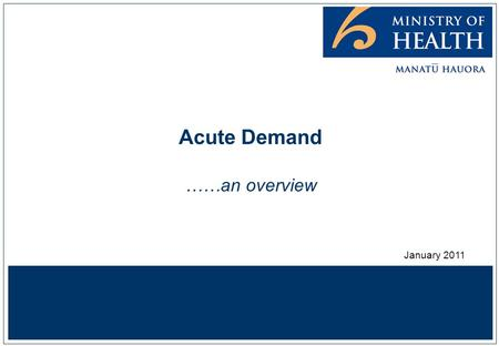 Acute Demand ……an overview January 2011. Better, sooner, more convenient 2 Davis,P. (2010) Quality or Quantity? Markets or Management? University of Auckland.