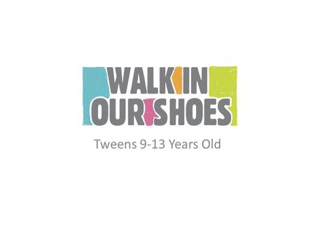 Tweens 9-13 Years Old. WHAT IS WALK IN OUR SHOES? Statewide education campaign focused on mental health and the elimination of stigma. Seeks to eliminate.