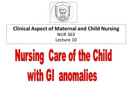 Clinical Aspect of Maternal <strong>and</strong> Child <strong>Nursing</strong> NUR 363 Lecture 10.