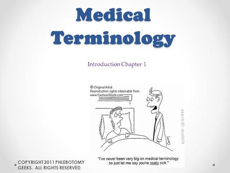 Medical Terminology COPYRIGHT 2011 PHLEBOTOMY GEEKS. ALL RIGHTS RESERVED Introduction Chapter 1.
