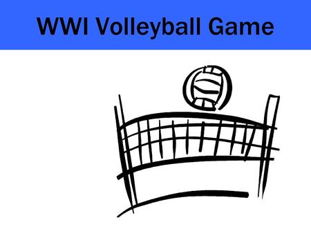 WWI Volleyball Game. Background You have enjoyed playing volleyball after school. In fact, you have become one of the best players in the school. Everyone.