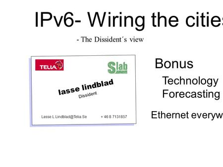 IPv6- Wiring the cities Bonus Technology Forecasting Ethernet everywhere lasse lindblad Dissident + 46 8 7131857 - The Dissident´s.