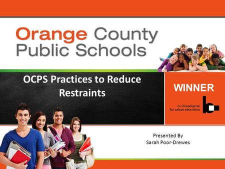 Orange County Public Schools OCPS Practices to Reduce Restraints WINNER Presented By Sarah Poor-Drewes.
