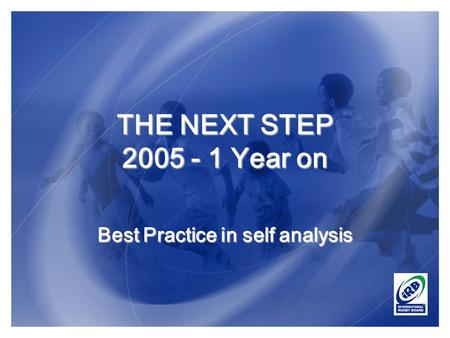 THE NEXT STEP 2005 - 1 Year on Best Practice in self analysis.