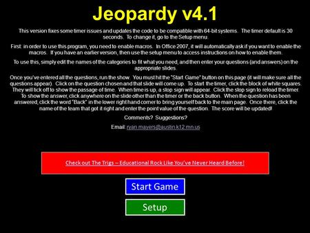 Jeopardy v4.1 This version fixes some timer issues and updates the code to be compatible with 64-bit systems. The timer default is 30 seconds. To change.