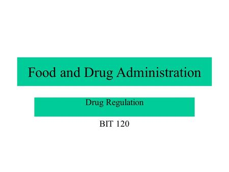 Food and Drug Administration Drug Regulation BIT 120.