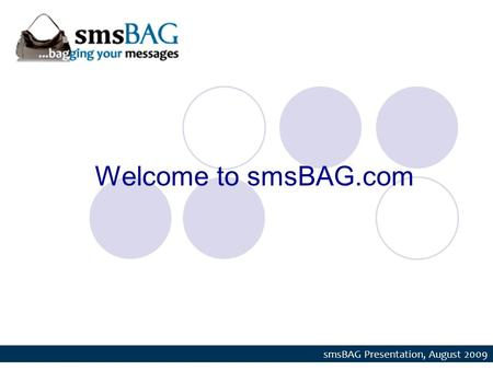 Welcome to smsBAG.com smsBAG Presentation, August 2009.