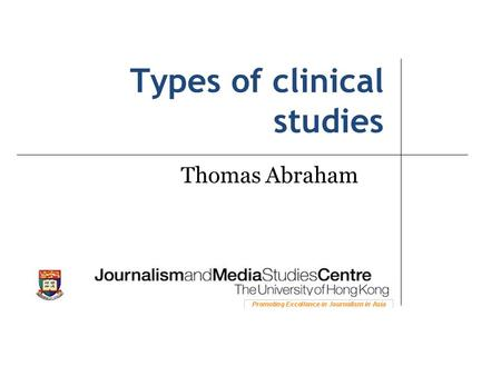 Types of clinical studies Thomas Abraham. Three broad types of studies: used for different purposes 1. Observational (observe groups of people, gather.