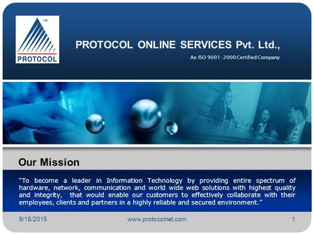 "9/18/2015www.protocolnet.com1 PROTOCOL ONLINE SERVICES Pvt. Ltd., ""To become a leader in Information Technology by providing entire spectrum of hardware,"