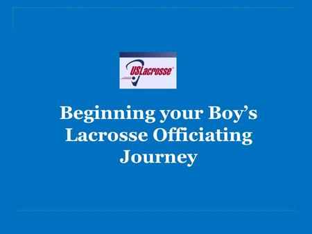 Beginning your Boy's Lacrosse Officiating Journey.