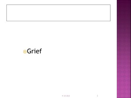  Grief 9/18/2015 1.  Grief is the subjective feeling precipitated by the death of a loved one.  Grief is a subjective state of emotional,physical,and.