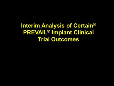 Interim Analysis of Certain ® PREVAIL ® Implant Clinical Trial Outcomes.