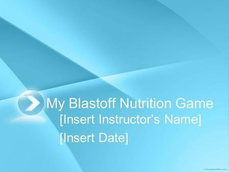 My Blastoff Nutrition Game [Insert Instructor's Name] [Insert Date]