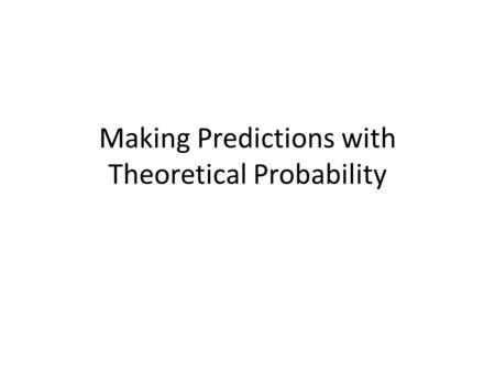 Making Predictions with Theoretical Probability